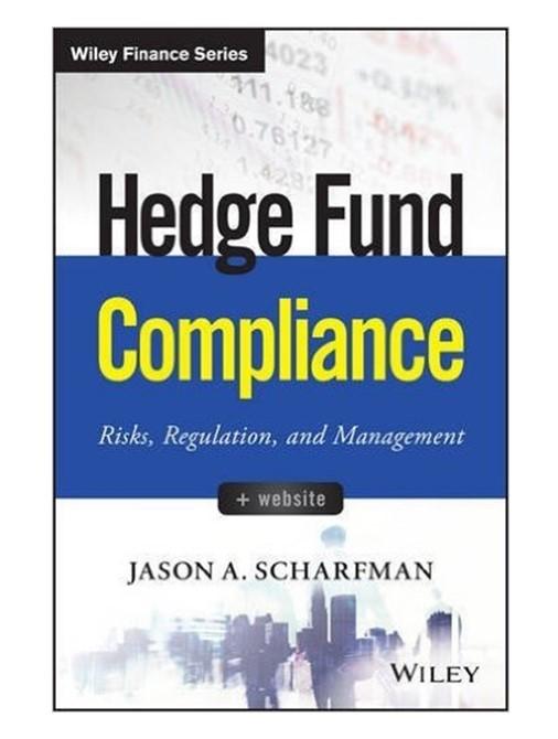 Hedge Fund Compliance: Risks, Regulation and Management